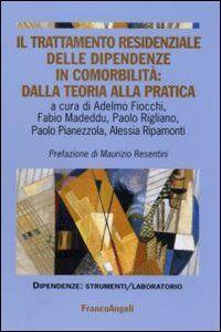 Libro Il trattamento residenziale delle dipendenze in comorbilità: dalla teoria alla pratica
