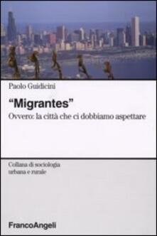 Migrantes. Ovvero: la città che ci dobbiamo aspettare - Paolo Guidicini - copertina