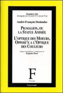 Foto Cover di Pigmalion, ou la statue animée. L'optique des moeurs, oppose'e a l'optique des couleurs, Libro di André-Francois Deslandes, edito da Franco Angeli
