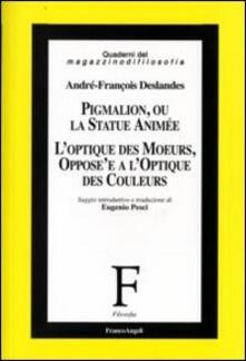 Pigmalion, ou la statue animée. L'optique des moeurs, oppose'e a l'optique des couleurs - André-Francois Deslandes - copertina