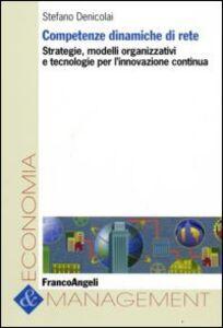 Libro Competenze dinamiche di rete. Strategie, modelli organizzativi e tecnologie per l'innovazione continua Stefano Denicolai