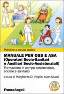 Manuale per OSS e ASA (Operatori socio-sanitari e ausiliari socio-assistenziali). Formazione in campo assistenziale, sociale e sanitario.pdf