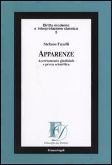Apparenze. Accertamento giudiziale e prova scientifica - Stefano Fuselli - copertina