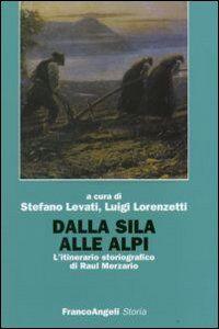 Libro Dalla Sila alle Alpi. L'itinerario storiografico di Raul Merzario
