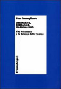 Libro Liberalismo, socialismo, marginalismo. Vito Cusumano e la scienza delle finanze Pina Travagliante