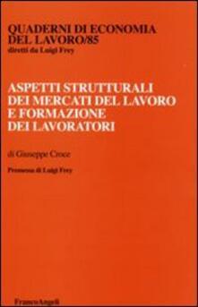 Aspetti strutturali dei mercati del lavoro e formazione dei lavoratori - Giuseppe Croce - copertina