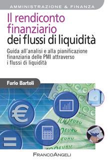 Il rendiconto finanziario dei flussi di liquidità. Guida all'analisi e alla pianificazione finanziaria delle PMI attraverso i flussi di liquidità - Furio Bartoli - copertina