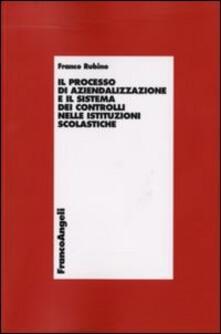 Il processo di aziendalizzazione e il sistema dei controlli nelle istituzioni scolastiche - Franco Rubino - copertina
