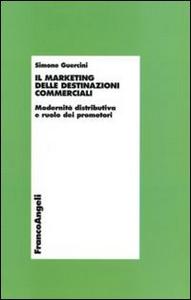 Libro Il marketing delle destinazioni commerciali. Modernità distributiva e ruolo dei promotori Simone Guercini