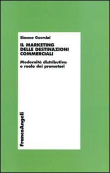 Il marketing delle destinazioni commerciali. Modernità distributiva e ruolo dei promotori - Simone Guercini - copertina