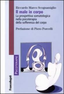 Il male in corpo. La prospettiva somatologica nella psicoterapia della sofferenza del corpo - Riccardo Marco Scognamiglio - copertina