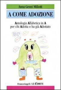 Libro A come adozione. Antologia alfabetica in «A» per chi adotta o ha già adottato Anna G. Miliotti