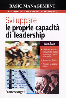 Sviluppare le proprie capacità di leadership - John Adair - copertina