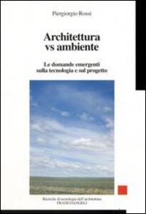 Libro Architettura vs ambiente. Le domande emergenti sulla tecnologia e sul progetto Piergiorgio Rossi