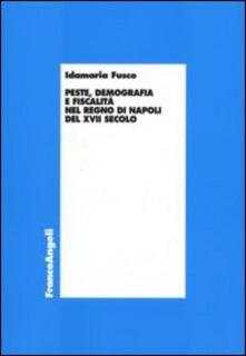 Peste, demografia e fiscalità nel Regno di Napoli del XVII secolo - Idamaria Fusco - copertina
