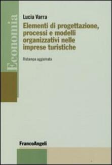 Elementi di progettazione, processi e modelli organizzativi nelle imprese turistiche - Lucia Varra - copertina