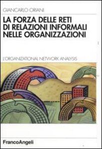 Libro La forza delle reti di relazioni informali nelle organizzazioni. L'organizational Network Analysis Giancarlo Oriani