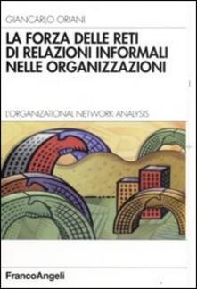 La forza delle reti di relazioni informali nelle organizzazioni. L'organizational Network Analysis - Giancarlo Oriani - copertina