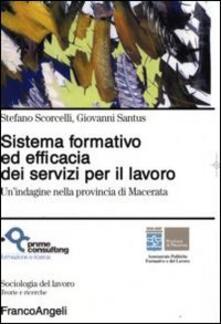 Sistema formativo ed efficacia dei servizi per il lavoro. Un'indagine nella provincia di Macerata - Stefano Scorcelli,Giovanni Santus - copertina