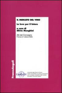 Il mercato del vino. Le leve per il futuro. Atti del Convegno (Firenze, 21 ottobre 2005)