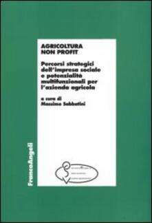 Agricoltura non profit. Percorsi strategici dell'impresa sociale e potenzialità multifunzionali per l'azienda agricola - copertina