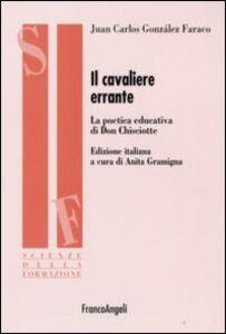 Libro Il cavaliere errante. La poetica educativa di Don Chisciotte Juan C. Gonzales Faraco