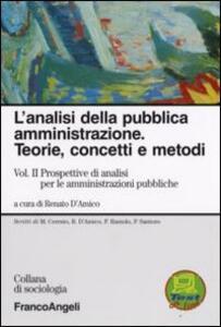 L' analisi della pubblica amministrazione. Teorie, concetti e metodi. Vol. 2: Prospettive di analisi per le amministrazioni pubbliche.