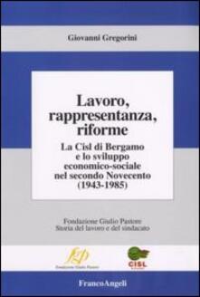 Lavoro, rappresentanza, riforme. La Cisl di Bergamo e lo sviluppo economico-sociale nel secondo Novecento (1943-1985) - Giovanni Gregorini - copertina
