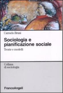 Sociologia e pianificazione sociale. Teorie e modelli - Carmelo Bruni - copertina