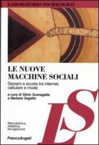 Libro Le nuove macchine sociali. Giovani a scuola tra internet, cellulare e mode