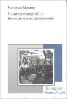 Camera etnografica. Storie e teorie di antropologia visuale - Francesco Marano - copertina