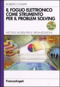 Libro Il foglio elettronico come strumento per il problem solving. Metodi e modelli per le organizzazioni. Con CD-ROM Roberto Chiappi