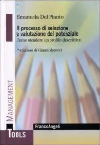 Foto Cover di Il processo di selezione e valutazione del potenziale. Come stendere un profilo descrittivo, Libro di Emanuela Del Pianto, edito da Franco Angeli