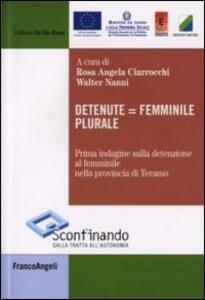 Detenute uguale femminile plurale. Prima indagine sulla detenzione al femminile nella provincia di Teramo