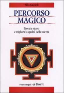 Percorso magico. Trova te stesso e migliora la qualità della tua vita - Alfio Cascioli - copertina