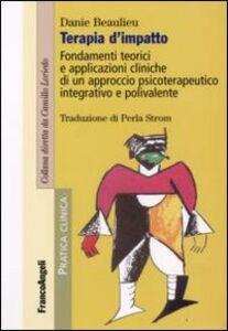 Libro Terapia d'impatto. Fondamenti teorici e applicazioni cliniche di un approccio psicoterapeutico integrativo e polivalente Danie Beaulieu