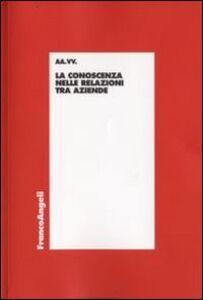 Foto Cover di La conoscenza nelle relazioni tra aziende, Libro di  edito da Franco Angeli
