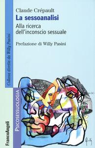 Libro La sessoanalisi. Alla ricerca dell'inconscio sessuale Claude Crépault