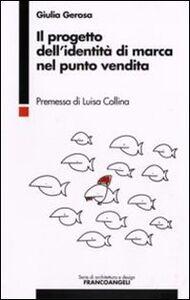 Foto Cover di Il progetto dell'identità di marca nel punto vendita, Libro di Giulia Gerosa, edito da Franco Angeli