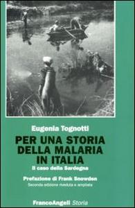 Libro Per una storia della malaria in Italia. Il caso della Sardegna Eugenia Tognotti