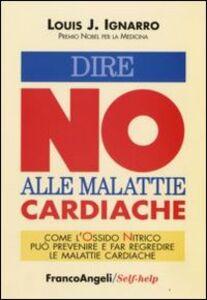 Libro Dire no alle malattie cardiache. Come l'ossido nitrico può prevenire e far regredire le malattie cardiache Louis J. Ignarro