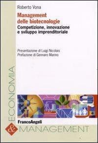 Management delle biotecnologie. Competizione, innovazione e sviluppo imprenditoriale - Vona Roberto - wuz.it