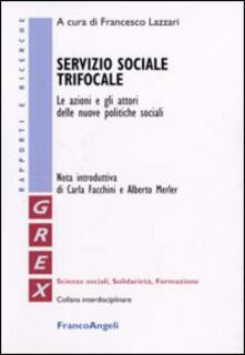 Servizio sociale trifocale. Le azioni e gli attori delle nuove politiche sociali - copertina