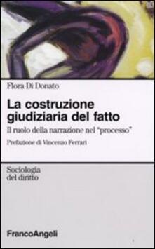La costruzione giudiziaria del fatto. Il ruolo della narrazione nel «processo» - Flora Di Donato - copertina