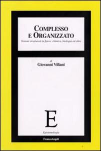 Libro Complesso e organizzato. Sistemi strutturati in fisica, chimica, biologia ed oltre Giovanni Villani