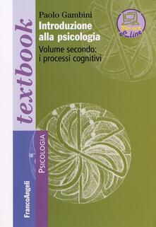 Introduzione alla psicologia. Vol. 2: I processi cognitivi. - Paolo Gambini - copertina
