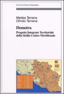 Demetra. Progetto integrato territoriale della Sicilia centro meridionale - Medea Terrana,Olindo Terrana - copertina