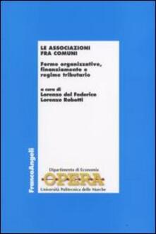 Le associazioni fra comuni. Forme organizzative, finanziamento e regime tributario - copertina