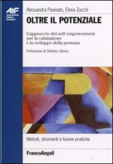 Oltre il potenziale. L'approccio del self empowerment per la valutazione e lo sviluppo della persona - Alessandra Pasinato,Elena Zucchi - copertina