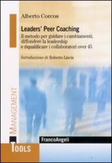 Leaders' peer coaching. Il metodo per guidare i cambiamenti, diffondere la leadership e riqualificare i collaboratori over 45 - Alberto Corcos - copertina